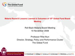 Malaria Round 8 Lessons Learned & Outcomes of 18 th  Global Fund Board Meeting