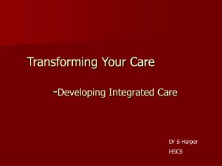 Transforming Your Care 	 - Developing Integrated Care