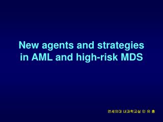 New agents and strategies in AML and high-risk MDS