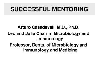 Arturo Casadevall, M.D., Ph.D.  Leo and Julia Chair in Microbiology and Immunology