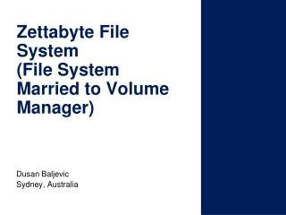 Zettabyte File System  (File System Married to Volume Manager)