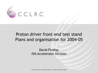 Proton driver front end test stand Plans and organisation for 2004–05