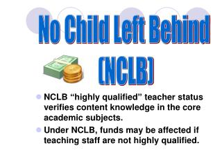 "NCLB ""highly qualified"" teacher status verifies content knowledge in the core academic subjects."