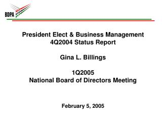 President Elect & Business Management 4Q2004 Status Report Gina L. Billings 1Q2005