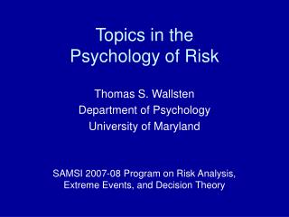 Topics in the  Psychology of Risk