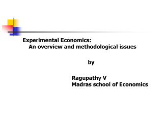 Experimental Economics:  An overview and methodological issues 					by