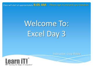 Welcome To: Excel Day 3