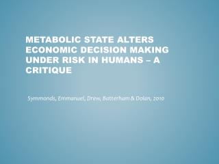 Metabolic State  Alters Economic  Decision  Making  under Risk  in  Humans – A critique