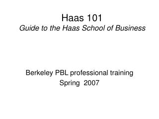 Haas 101  Guide to the Haas School of Business