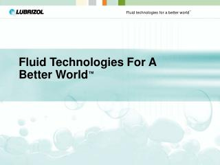 Fluid Technologies For A Better World ™