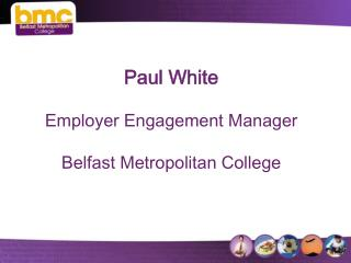 Paul White Employer Engagement Manager Belfast Metropolitan College