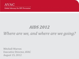 AIDS 2012 Where are we, and where are we going?