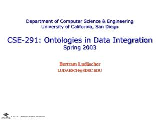 Department of Computer Science & Engineering  University of California, San Diego CSE-291: Ontologies in Data Integr