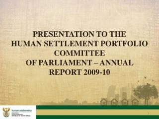 PRESENTATION TO THE HUMAN SETTLEMENT PORTFOLIO COMMITTEE OF PARLIAMENT – ANNUAL REPORT 2009-10