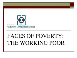 FACES OF POVERTY: THE WORKING POOR