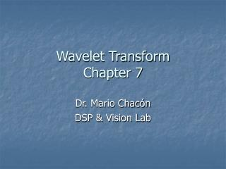 Wavelet Transform Chapter 7
