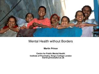 Mental Health without Borders Martin Prince Centre for Public Mental Health