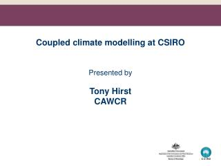 Coupled climate modelling at CSIRO Presented by  Tony Hirst CAWCR