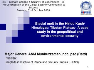 Glacial melt in the Hindu Kush/ Himalayas/ Tibetan Plateau- A case study in the geopolitical and environmental security