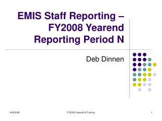 EMIS Staff Reporting – FY2008 Yearend Reporting Period N