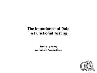 The Importance of Data  in Functional Testing