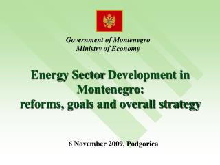 Energy Sector  Development  in Montenegro :  reforms, goals and overall strategy