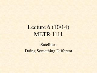 Lecture 6 (10/14) METR 1111