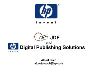 JDF and hp Digital Publishing Solutions Albert Such alberto.such@hp