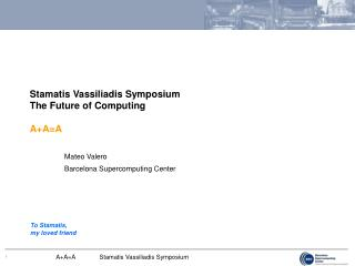 Stamatis Vassiliadis Symposium The Future of Computing A+A=A