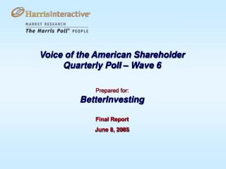 Voice of the American Shareholder  Quarterly Poll – Wave 6 Prepared for: BetterInvesting