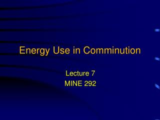Energy Use in Comminution
