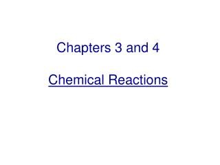 Chapters 3 and 4 Chemical Reactions