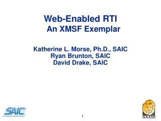 Web-Enabled RTI An XMSF Exemplar Katherine L. Morse, Ph.D., SAIC Ryan Brunton, SAIC