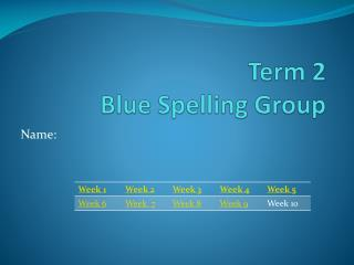 Term 2  Blue Spelling Group