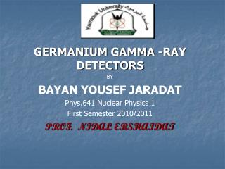 GERMANIUM GAMMA -RAY DETECTORS BY BAYAN YOUSEF JARADAT Phys.641 Nuclear Physics 1