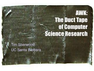 AWK: The Duct Tape  of Computer Science Research