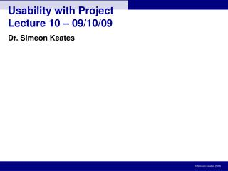 Usability with Project Lecture 10  –  09/10/09