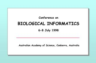 Conference on BIOLOGICAL INFORMATICS 6-8 July 1998