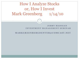 How I Analyze Stocks or, How I Invest Mark Greenberg       1/14/10