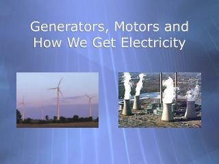 Generators, Motors and How We Get Electricity
