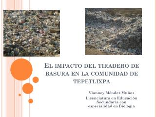 El impacto del tiradero de basura en la comunidad de  tepetlixpa
