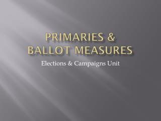 Primaries & Ballot Measures