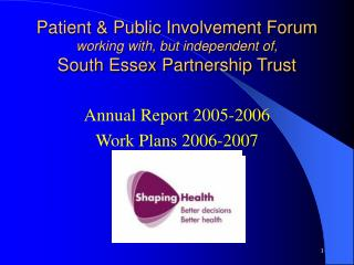 Patient & Public Involvement Forum working with, but independent of, South Essex Partnership Trust
