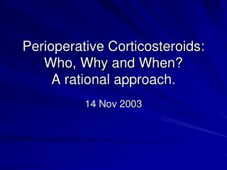 Perioperative Corticosteroids: Who, Why and When? A rational approach.