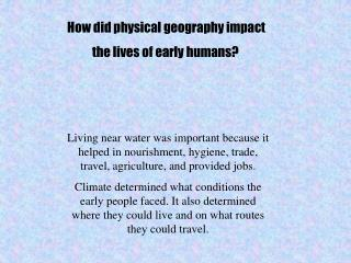 How did physical geography impact the lives of early humans?