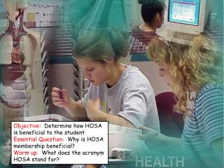 Objective:   Determine how HOSA is beneficial to the student
