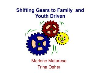 Shifting Gears to Family  and Youth Driven
