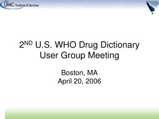 2 ND  U.S. WHO Drug Dictionary User Group Meeting