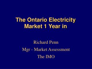 The Ontario Electricity Market 1 Year in