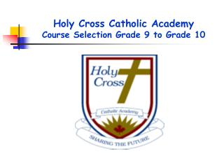 Holy Cross Catholic Academy Course Selection Grade 9 to Grade 10